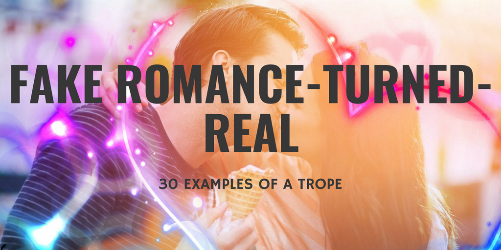 30 examples of fake-romance-turned-real trope by Miranda Owen